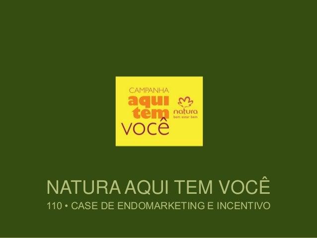 NATURA AQUI TEM VOCÊ 110 • CASE DE ENDOMARKETING E INCENTIVO
