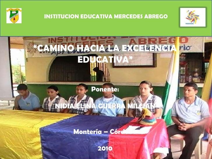 "INSTITUCION EDUCATIVA MERCEDES ABREGO <br />""CAMINO HACIA LA EXCELENCIA EDUCATIVA""Ponente: NIDIA ELINA GUERRA MILLIANMo..."