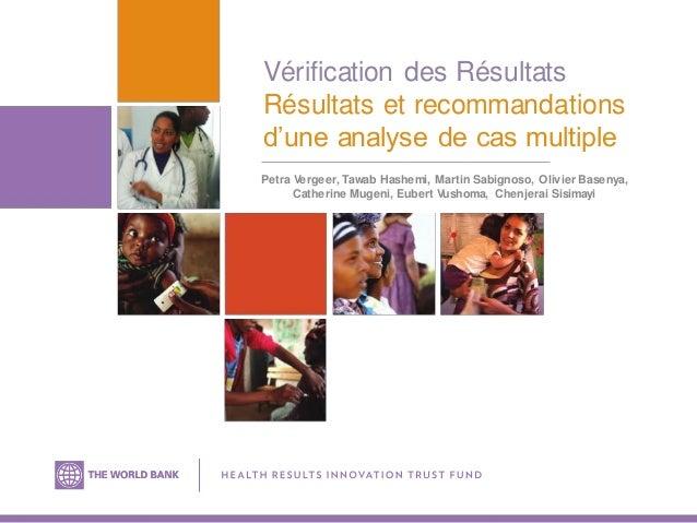 Vérification des Résultats Résultats et recommandations d'une analyse de cas multiple Petra Vergeer, Tawab Hashemi, Martin...