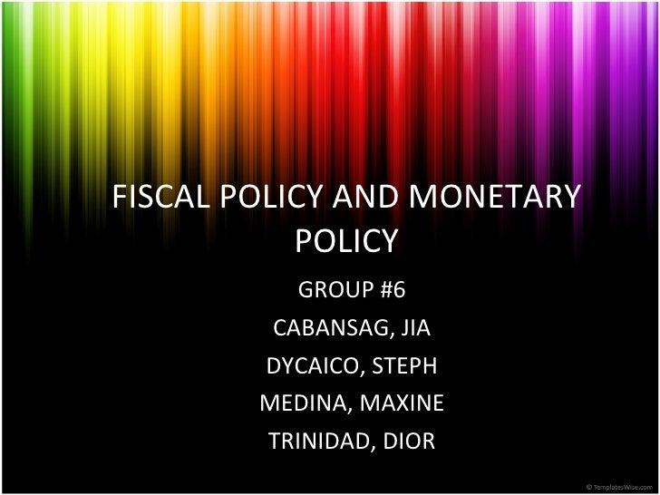 FISCAL POLICY AND MONETARY POLICY GROUP #6 CABANSAG, JIA DYCAICO, STEPH MEDINA, MAXINE TRINIDAD, DIOR
