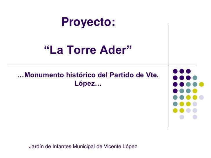 """Proyecto:         """"La Torre Ader""""…Monumento histórico del Partido de Vte.              López…   Jardín de Infantes Municip..."""