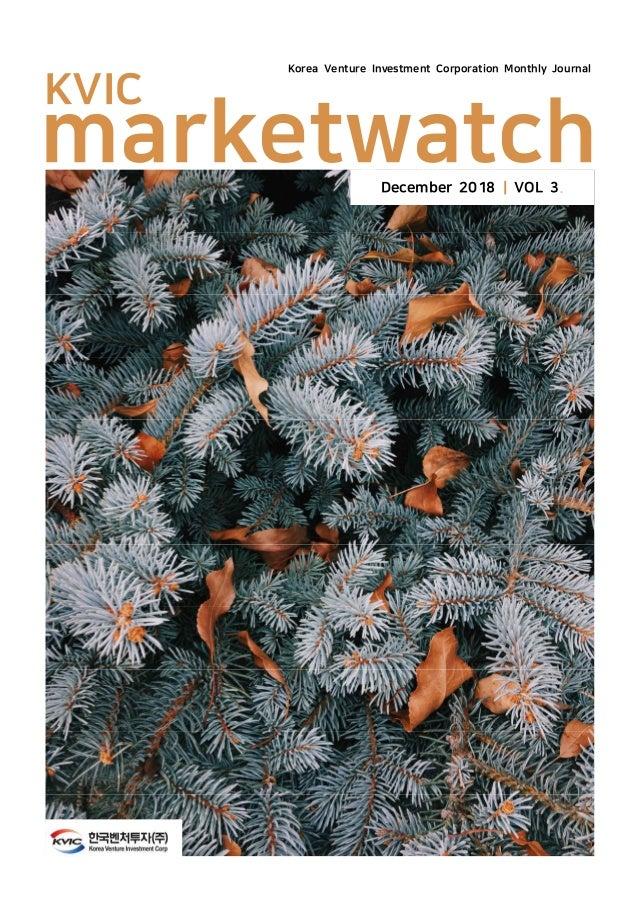 marketwatch KVIC Korea Venture Investment Corporation Monthly Journal December 2018 | VOL 3. www.k-vic.co.kr