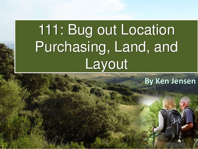 111: Bug out Location Purchasing, Land, and Layout By Ken Jensen