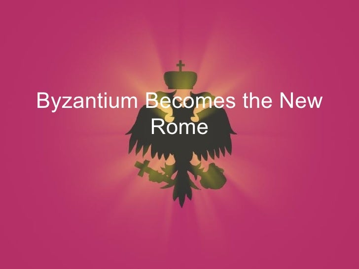 Byzantium Becomes the New Rome