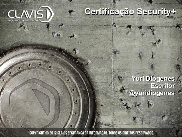 Certificação Security+          Yuri Diogenes                Escritor          @yuridiogenes