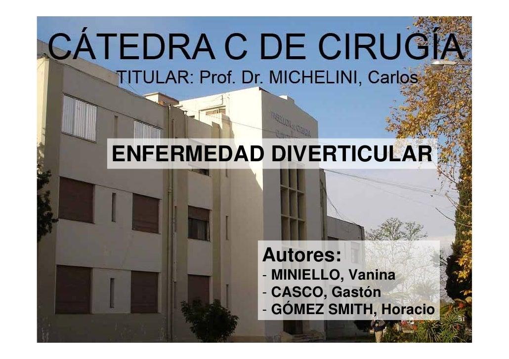 ENFERMEDAD DIVERTICULAR          Autores:          - MINIELLO, Vanina          - CASCO, Gastón          - GÓMEZ SMITH, Hor...