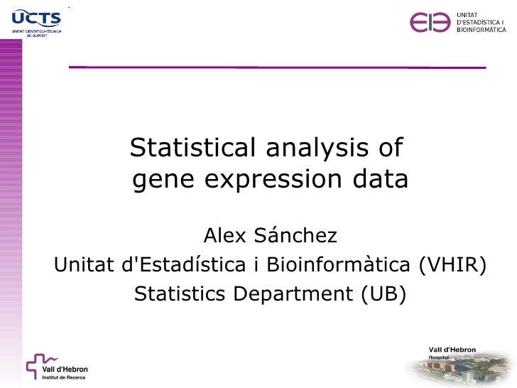 Statistical analysis of       gene expression data                Alex SánchezUnitat dEstadística i Bioinformàtica (VHIR) ...