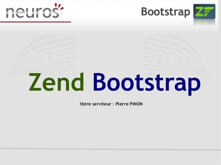<ul>Zend   Bootstrap Votre serviteur: Pierre PINON </ul>