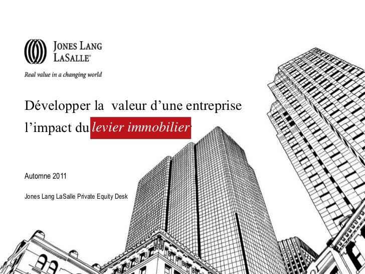 Développer la valeur d'une entreprisel'impact du levier immobilier                   immobilierAutomne 2011Jones Lang LaSa...