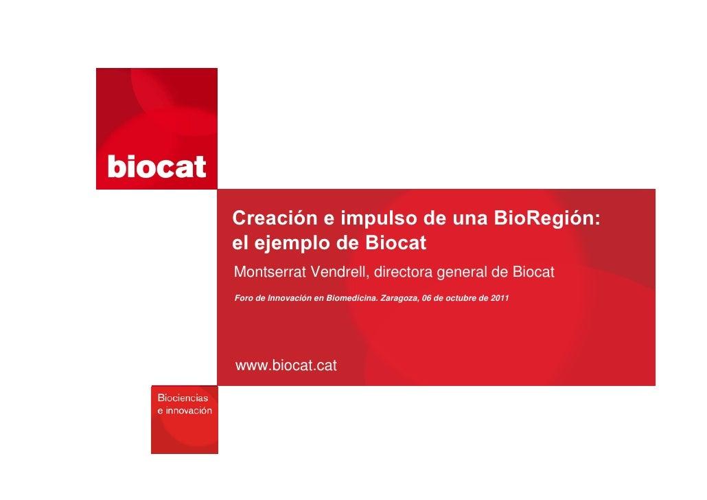 Creación e impulso de una BioRegión:el ejemplo de BiocatMontserrat Vendrell, directora general de BiocatForo de Innovación...