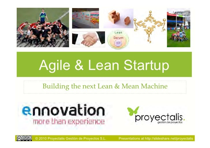 Agile & Lean Startup    Building the next Lean & Mean Machine© 2010 Proyectalis Gestión de Proyectos S.L.   Presentations ...