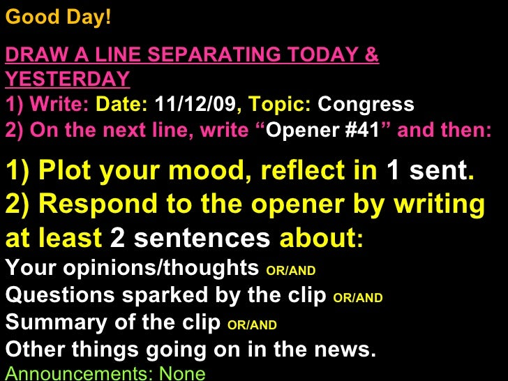 Good Day!  DRAW A LINE SEPARATING TODAY & YESTERDAY 1) Write:   Date:  11/12/09 , Topic:  Congress 2) On the next line, wr...