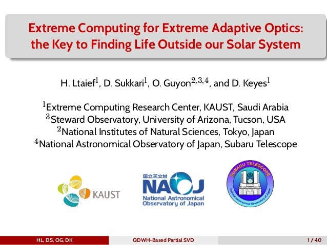 Extreme Computing for Extreme Adaptive Optics: the Key to Finding Life Outside our Solar System H. Ltaief1, D. Sukkari1, O...