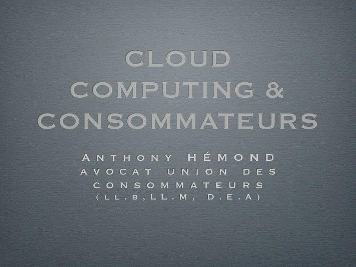 CLOUD COMPUTING &CONSOMMATEURS  A n t h o n y H É M O N D  a v o c a t u n i o n d e s    c o n s o m m a t e u r s    ( l...