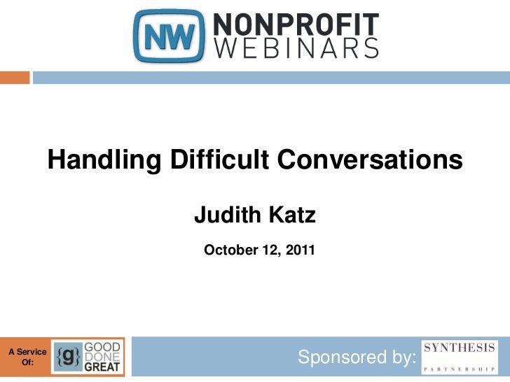 Handling Difficult Conversations                       Judith Katz                        October 12, 2011A Service   Of: ...