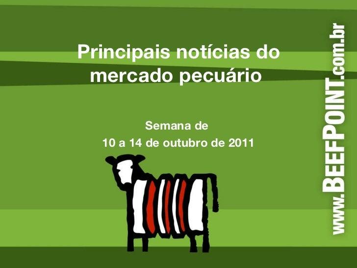 Principais notícias do mercado pecuário  Semana de  10 a 14 de outubro de 2011