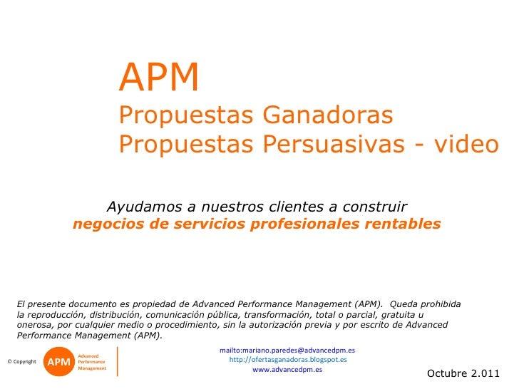APM  Propuestas Ganadoras Propuestas Persuasivas - video  El presente documento es propiedad de Advanced Performance Manag...