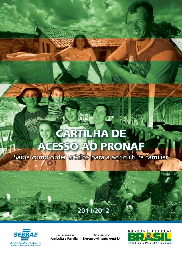 Cartilha de Acesso ao Pronaf | 2011 - 2012 1 2012 CARTILHA DE ACESSO AO PRONAF 2011/2012 Saiba como obter crédito para a a...