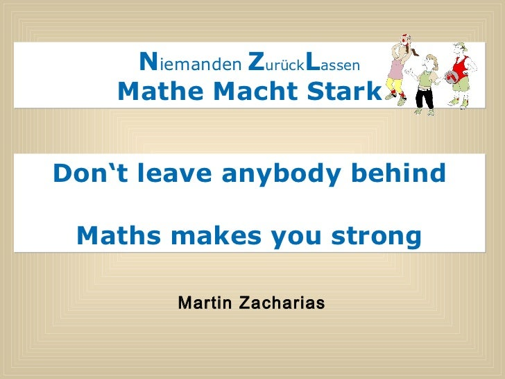 N iemanden   Z urück L assen Mathe Macht Stark Don't leave anybody behind Maths makes you strong Martin Zacharias