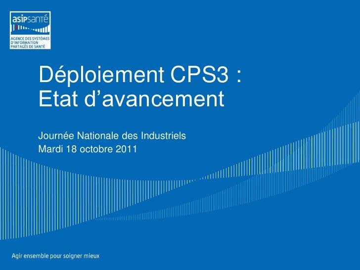 Déploiement CPS3 :Etat d'avancementJournée Nationale des IndustrielsMardi 18 octobre 2011