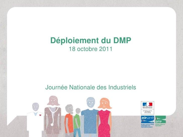 Déploiement du DMP        18 octobre 2011Journée Nationale des Industriels