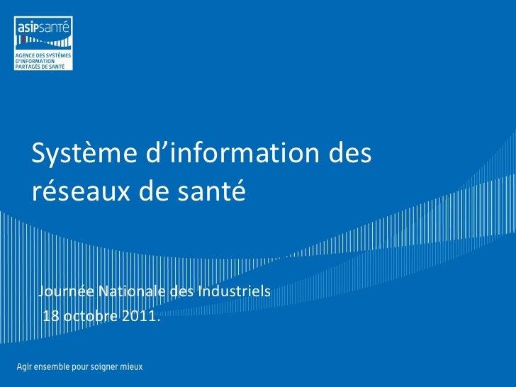 Système d'information desréseaux de santéJournée Nationale des Industriels 18 octobre 2011.