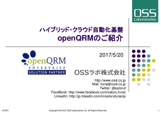 ハイブリッド・クラウド自動化基盤 openQRMのご紹介 2017/5/20 131001 Copyright 2013(C) OSS Laboratories Inc. All Rights Reserved http://www.ossl....