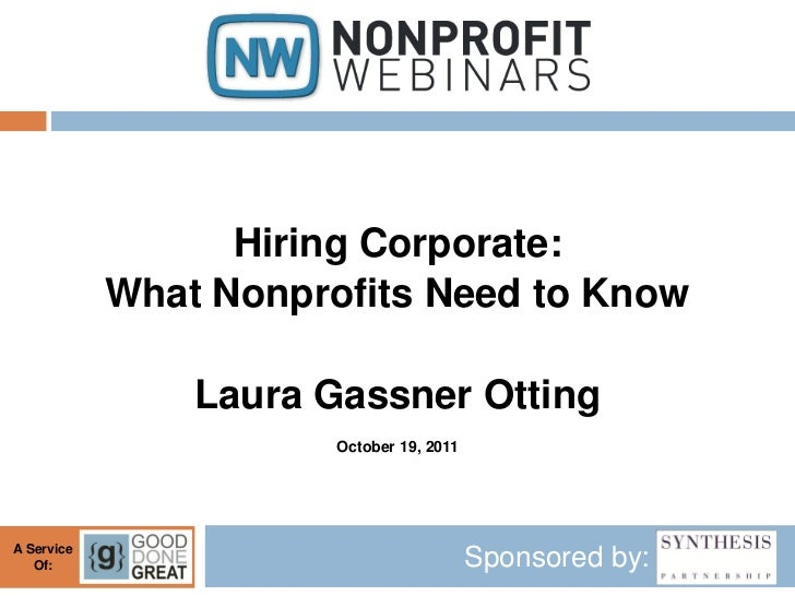 Hiring Corporate:            What Nonprofits Need to Know                Laura Gassner Otting                       Octobe...