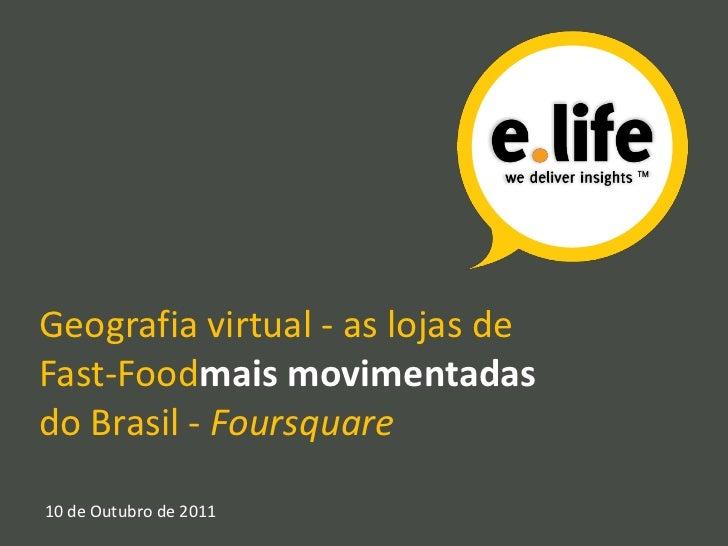 Geografia virtual - as lojas de Fast-Foodmais movimentadas do Brasil - Foursquare<br />10 de Outubro de 2011<br />