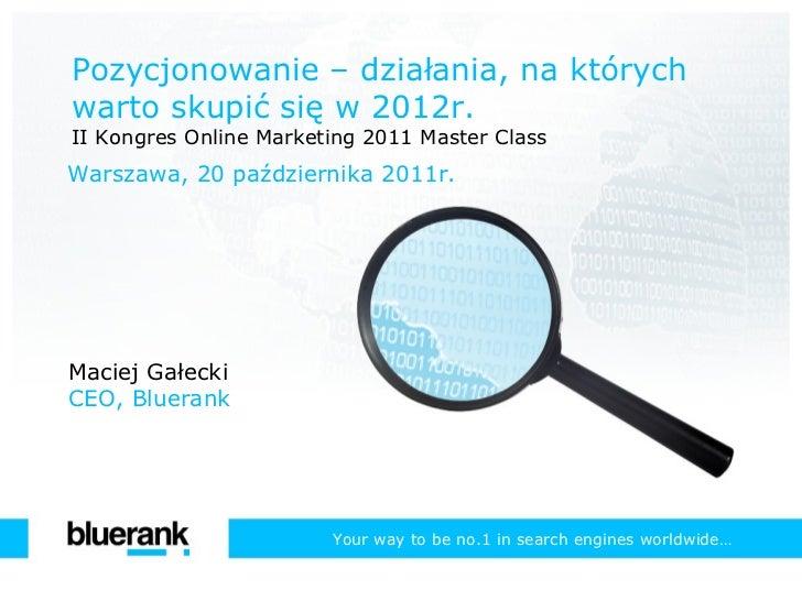 Pozycjonowanie – działania, na których warto skupić się w 2012r. II Kongres Online Marketing 2011 Master Class Warszawa, 2...