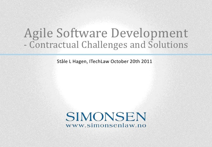 Agile Software Development- Contractual Challenges and Solutions       Ståle L Hagen, ITechLaw October 20th 2011
