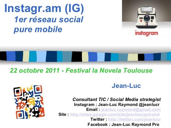 Instagr.am (IG)    1er réseau social   pure mobile           22 octobre 2011 - Festival la Novela...
