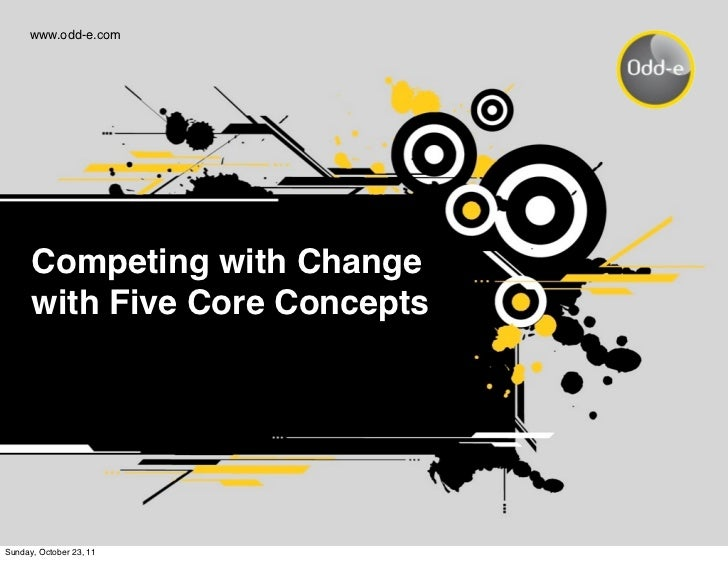 www.odd-e.com      Competing with Change      with Five Core ConceptsSunday, October 23, 11
