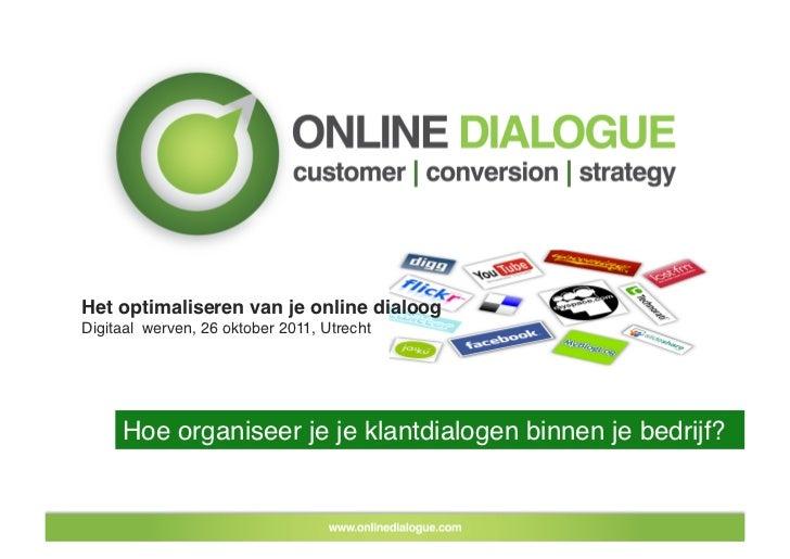 Het optimaliseren van je online dialoog!Digitaal werven, 26 oktober 2011, Utrecht!     Hoe organiseer je je klantdialogen ...