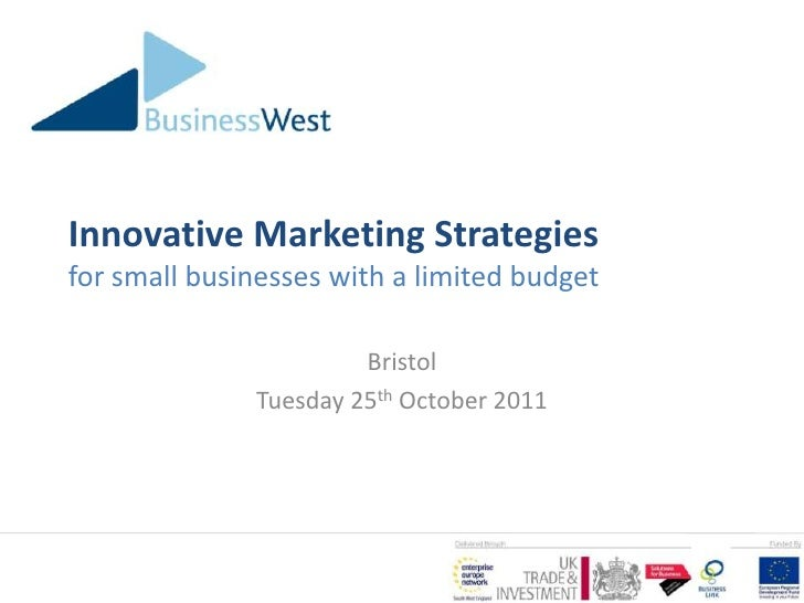 Innovative Marketing Strategiesfor small businesses with a limited budget                       Bristol              Tuesd...