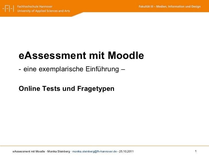 <ul><li>eAssessment mit Moodle  </li></ul><ul><li>-   eine exemplarische Einführung – </li></ul><ul><li>Online Tests und F...