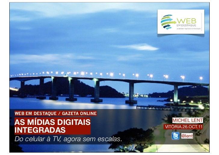 WEB EM DESTAQUE / GAZETA ONLINEAS MÍDIAS DIGITAIS                       MICHEL LENT                                      V...