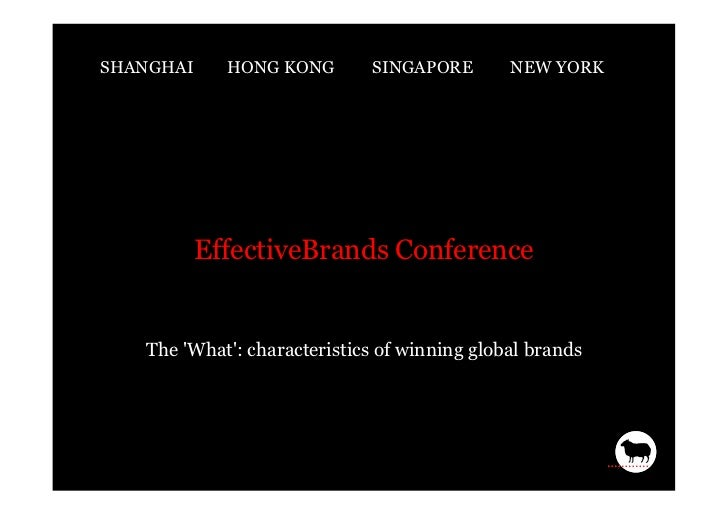 SHANGHAI     HONG KONG       SINGAPORE        NEW YORK           EffectiveBrands Conference   The What: characteristics of...