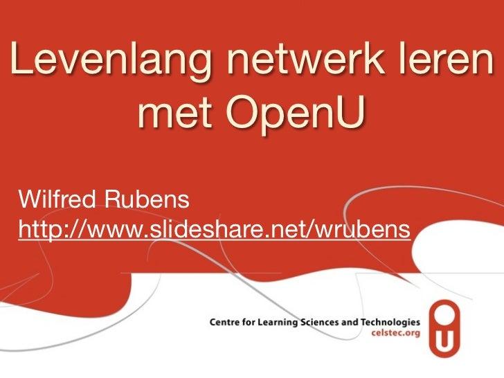 Levenlang netwerk leren      met OpenUWilfred Rubenshttp://www.slideshare.net/wrubens
