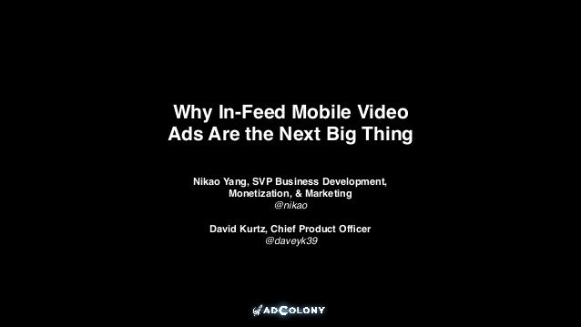 Why In-Feed Mobile Video Ads Are the Next Big Thing Nikao Yang, SVP Business Development, Monetization, & Marketing! @nika...