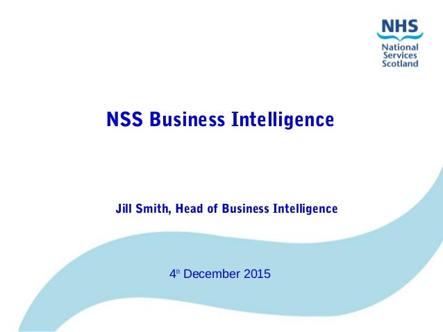 NSS Business Intelligence Jill Smith, Head of Business Intelligence 4th December 2015