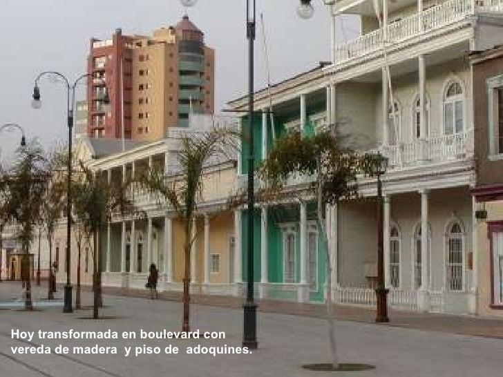 Hoy transformada en boulevard con vereda de madera  y piso de  adoquines.