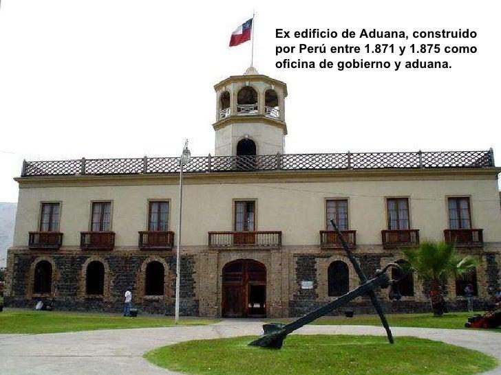 Ex edificio de Aduana, construido por Perú entre 1.871 y 1.875 como oficina de gobierno y aduana.