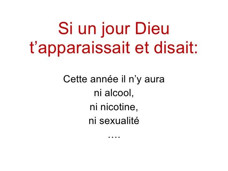 Si un jour Dieu t'apparaissait et disait : Cette année il n'y aura ni   a l coo l, ni   nicotine , ni   s ex ualité … .