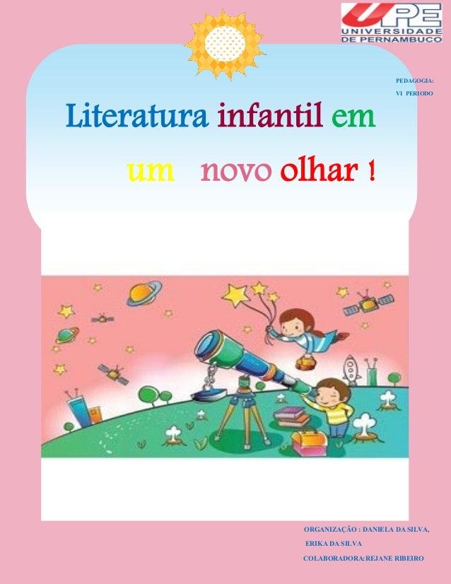 Literatura infantil em um novo olhar ! PEDAGOGIA: VI PERIODO ORGANIZAÇÃO : DANIELA DA SILVA, ERIKA DA SILVA COLABORADORA:R...