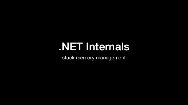 .NET Internals stack memory management