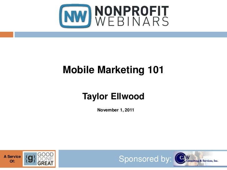 Mobile Marketing 101               Taylor Ellwood                  November 1, 2011A Service   Of:                     Spo...