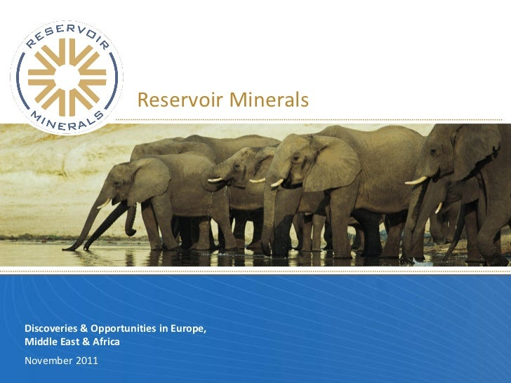 Reservoir MineralsDiscoveries & Opportunities in Europe,Middle East & AfricaNovember 2011