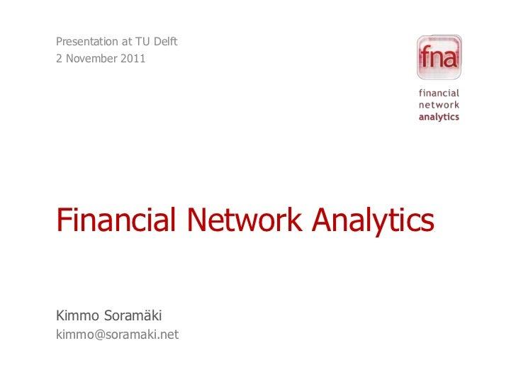 Presentation at TU Delft2 November 2011Financial Network AnalyticsKimmo Soramäkikimmo@soramaki.net
