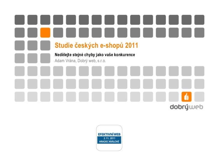 Studie českých e-shopů 2011Nedělejte stejné chyby jako vaše konkurenceAdam Vrána, Dobrý web, s.r.o.